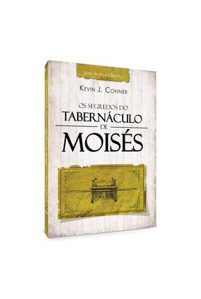 Os Segredos Do Tabernáculo De Moisés - Kevin J. Conner   Nisrs.org