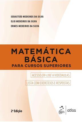 Matemática Básica Para Cursos Superiores - 2ª Ed. 2018 - Medeiros Da Silva,Sebastião Silva,Elio Medeiros da Ermes Medeiros da Silva pdf epub