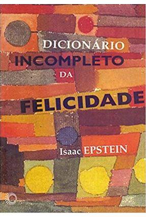 Dicionário Incompleto da Felicidade - Epstein,Isaac   Nisrs.org