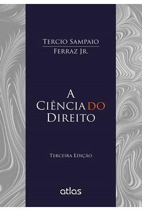 A Ciência do Direito - 3ª Ed. 214 - Ferraz Jr,Tercio Sampaio pdf epub