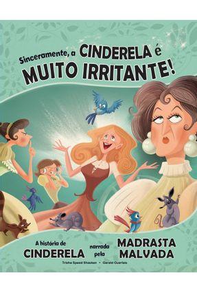 Clássicos Recontados - Sinceramente, A Cinderela É Muito Irritante! - Trisha Speed Shaskan | Tagrny.org