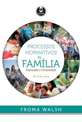 Processos Normativos da Família - 4ª Ed. 2016 - Walsh,Frona | Tagrny.org