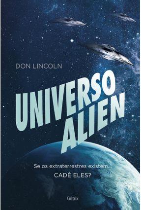 Universo Alien - Se Os Extraterrestres Existem... Cadê Eles? - Lincoln,Don   Hoshan.org