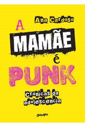 A Mamãe É Punk - Crônicas da Adolescência - Cardoso,Ana pdf epub