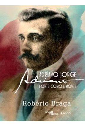 Edição antiga - Adriano Jorge - Forte Como A Morte - Braga,Robério   Hoshan.org