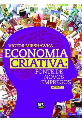 Economia Criativa - Fonte de Novos Empregos - Vol. II - Mirshawka,Victor | Hoshan.org