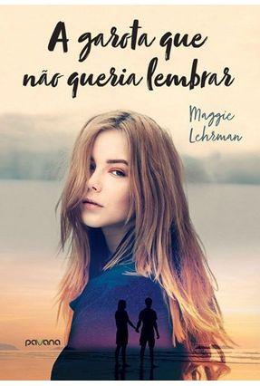 A Garota Que Não Queria Lembrar - Lehrman,Maggie | Hoshan.org