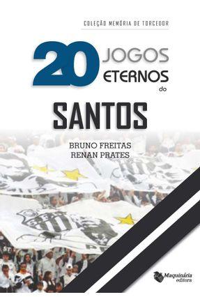 20 Jogos Eternos do Santos - Freitas,Bruno Prates,Renan | Hoshan.org