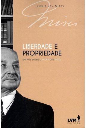 Liberdade e Propriedade - Ensaios Sobreo Poder Das Ideias - Col. Von Mises - Mises,Ludwig Von   Tagrny.org