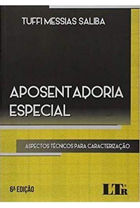 Aposentadoria Especial - 6ª Ed. 2019 - Saliba,Tuffi Messias | Hoshan.org