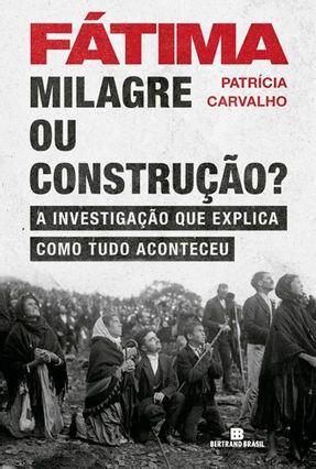 Fátima - Milagre Ou Construção? - Carvalho,Patrícia | Nisrs.org