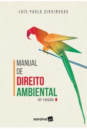 Manual De Direito Ambiental - 16ª Ed. 2018 - Sirvinskas,Luís Paulo | Hoshan.org
