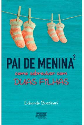 Pai De Menina² - Como Sobreviver Com Duas Filhas - Vol. 2 - Buzzinari,Eduardo | Tagrny.org