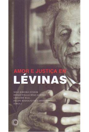 Amor e Justiça Em Lévinas - Ribeiro Jr.,Nilo | Nisrs.org