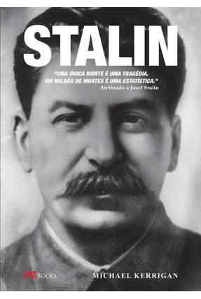 Stalin - Uma Única Morte é Uma Tragédia. Um Milhão De Mortes é Uma Estatística - Kerrigan,Michael   Hoshan.org