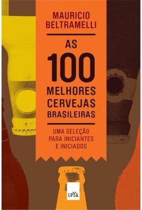 As 100 Melhores Cervejas Brasileiras - Beltramelli,Mauricio pdf epub