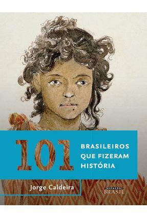101 Brasileiros Que Fizeram História - Caldeira,Jorge pdf epub