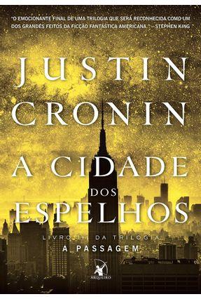 A Cidade Dos Espelhos - Trilogia A Passagem - Livro III - Cronin,Justin | Tagrny.org