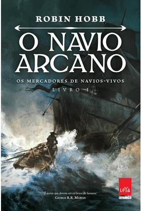 O Navio Arcano - Os Mercadores De Navios Vivos - Livro I - Hobb,Robin   Hoshan.org