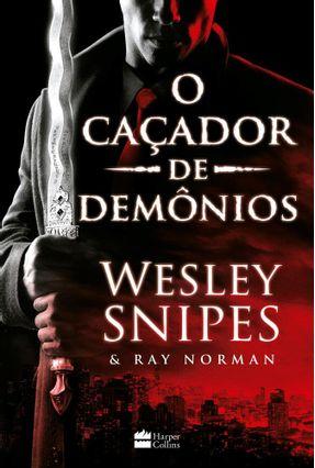 o Caçador De Demônios - Snipes,Wesley Norman,Ray | Tagrny.org