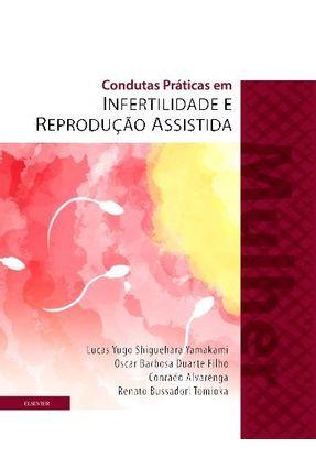Condutas Práticas Em Infertilidade E Reprodução Assistida - Mulher - Filho,Oscar   Hoshan.org