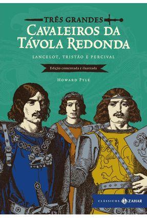 Três Grandes Cavaleiros Da Távola Redonda: Edição Comentada E Ilustrada - Pyle,Howard pdf epub