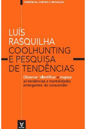 Coolhunting e Pesquisa De Tendências - Rasquilha,Luís | Tagrny.org