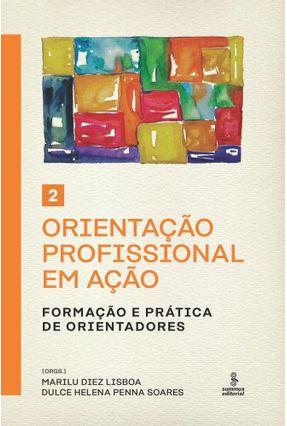 Orientação Profissional Em Ação - Volume 2 - Formação E Prática De Orientadores - Lisboa,Marilu Diez Soares,Dulce Helena Penna | Tagrny.org