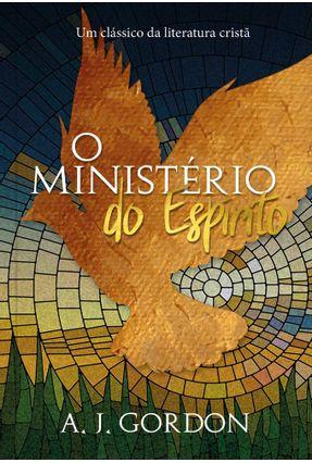 O Ministério Do Espirito - Um Clássico Da Literatura Cristã - Gordon,A. J.   Hoshan.org