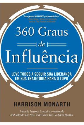 360 Graus de Influência - Leve Todos A Seguir Sua Liderança Em Sua Trajetória Para o Topo - Monarth,Harrison   Hoshan.org