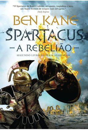 Spartacus - A Rebelião - Kane,Ben | Hoshan.org
