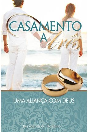 Casamento A Três - Uma Aliança Com Deus - 2ª Ed. 2015 - Ministerios Pão Diário pdf epub
