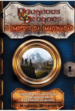Dungeons & Dragons - o Império da Imaginação - Witwer,Michael pdf epub