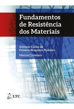 Fundamentos de Resistência Dos Materiais - Crivelaro,Marcos Pinheiro,Antonio Carlos da Fonseca Bragança | Hoshan.org