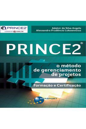 Prince2 - o Método de Gerenciamento de Projetos - Lukosevicius,Alessandro Prudêncio Angelo ,Adalcir Da Silva | Hoshan.org