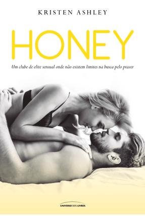 Honey - Um Clube de Elite Sensual Onde Não Existem Limites na Busca Pelo Prazer - Ashley,Kristen pdf epub