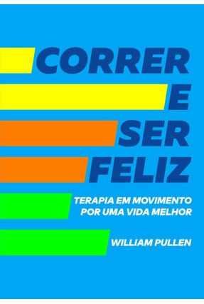Correr e Ser Feliz - Pullen,William   Hoshan.org