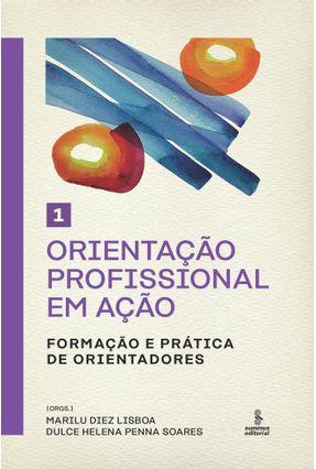 Orientação Profissional Em Ação - Formação E Prática De Orientadores - Vol. 1 - Lisboa,Marilu D. Soares,Dulce H. P. pdf epub