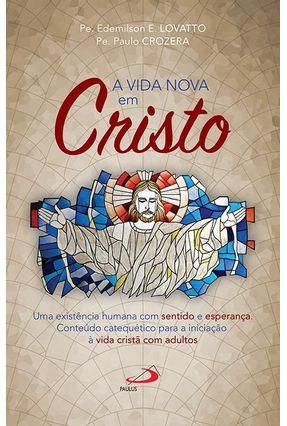 A Vida Nova Em Cristo - Padre Edemilson E. Lovatto Padre Paulo Crozera pdf epub