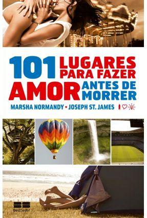 101 Lugares Para Fazer Amor Antes De Morrer - Normandy,Marsha | Hoshan.org