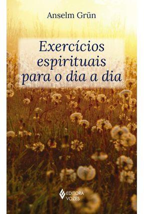 Exercícios Espirituais Para o Dia A Dia - Grün,Anselm pdf epub