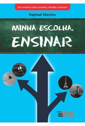 Edição antiga - Minha Escolha, Ensinar - Martins,Raphael | Tagrny.org
