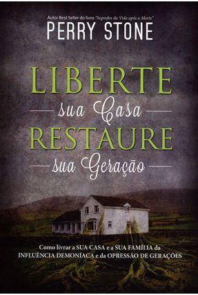 Liberte Sua Casa, Restaure Sua Geração - Stone,Perry pdf epub