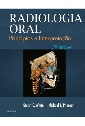 Radiologia Oral - Fundamento e Interpretação - 7ª Ed. 2015 - White,Stuart C. Pharoah,Michael J. | Hoshan.org