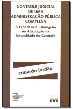 Controle Judicial de Uma Administração Pública Complexa - Jordão,Eduardo   Nisrs.org