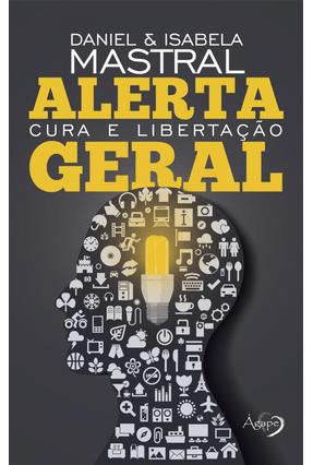 Alerta Geral - Cura e Libertação - Mastral,Daniel Mastral,Isabela pdf epub