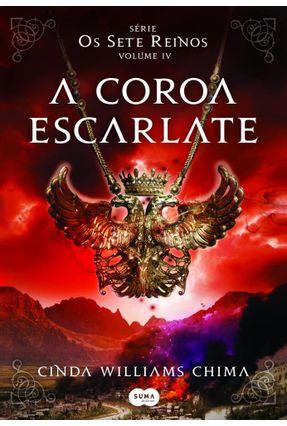A Coroa Escarlate - Série Os Sete Reinos - Vol. IV - Chima,Cinda Williams   Hoshan.org