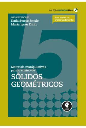 Materiais Manipulativos Para o Ensino de Sólidos Geométricos - Vol. 5 - Col. Mathemoteca - Smole,Katia C. Stocco   Tagrny.org