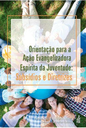 Orientação Para A Ação Evangelizadora Espírita Da Juventude - Vários pdf epub