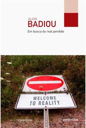 Em Busca do Real Perdido - Badiou,Alain   Nisrs.org
